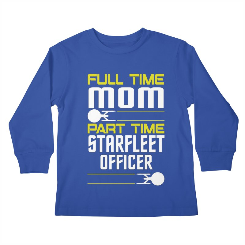 Full Time Mom, Part Time Starfleet Officer Kids Longsleeve T-Shirt by To Boldly Merch