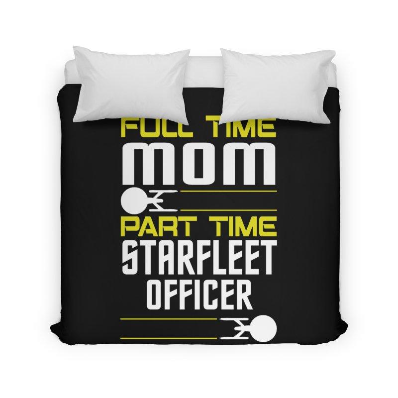Full Time Mom, Part Time Starfleet Officer Home Duvet by To Boldly Merch