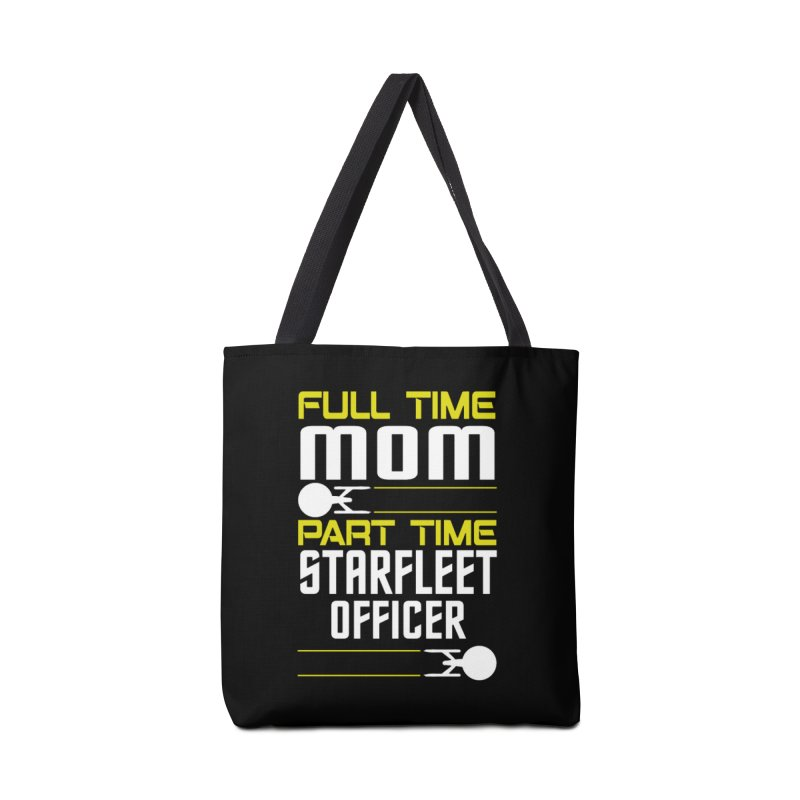 Full Time Mom, Part Time Starfleet Officer Accessories Bag by To Boldly Merch