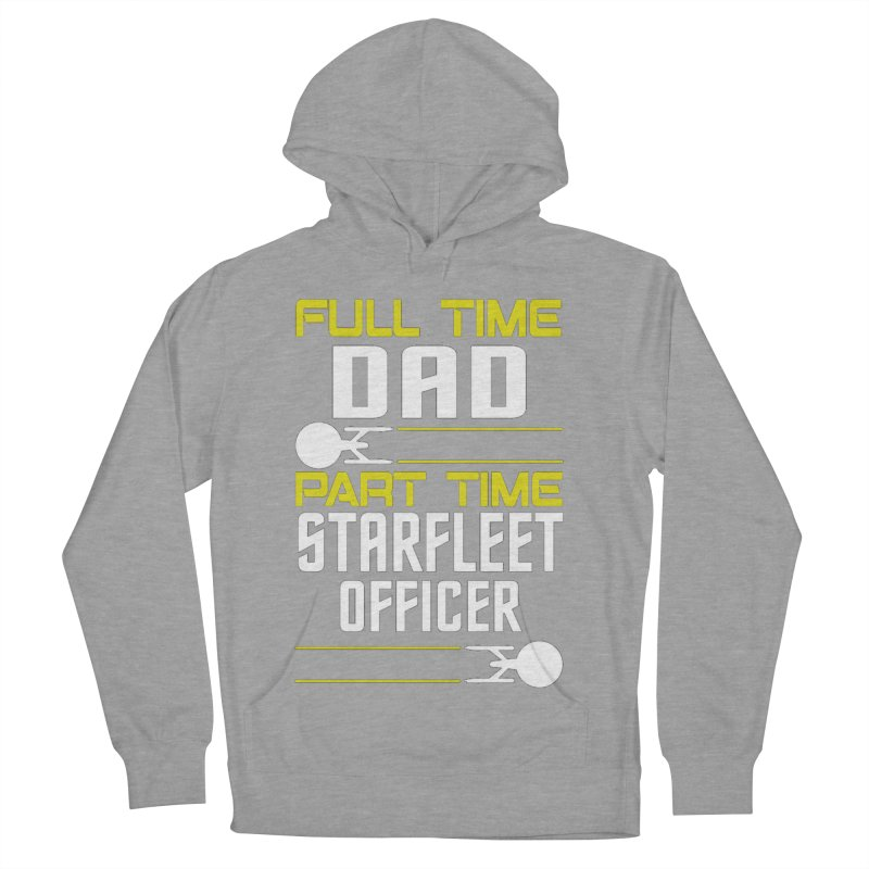 Full Time Dad, Part Time Starfleet Officer Women's Pullover Hoody by To Boldly Merch
