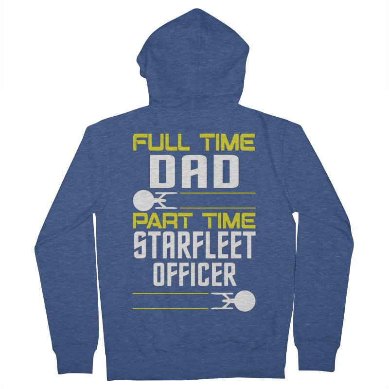Full Time Dad, Part Time Starfleet Officer Women's Zip-Up Hoody by To Boldly Merch