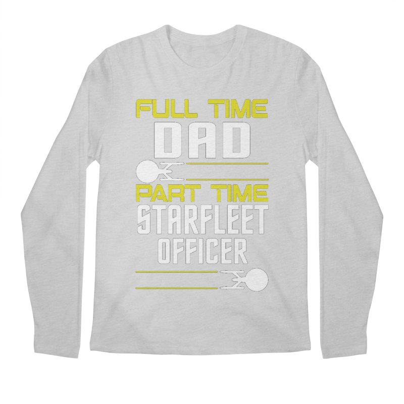 Full Time Dad, Part Time Starfleet Officer Men's Longsleeve T-Shirt by To Boldly Merch