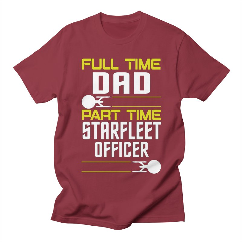 Full Time Dad, Part Time Starfleet Officer Women's Unisex T-Shirt by To Boldly Merch