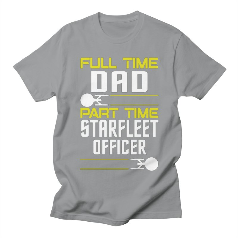 Full Time Dad, Part Time Starfleet Officer Men's T-shirt by To Boldly Merch