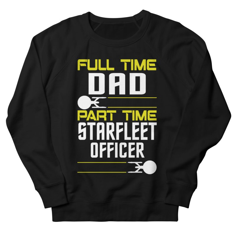 Full Time Dad, Part Time Starfleet Officer Women's Sweatshirt by To Boldly Merch