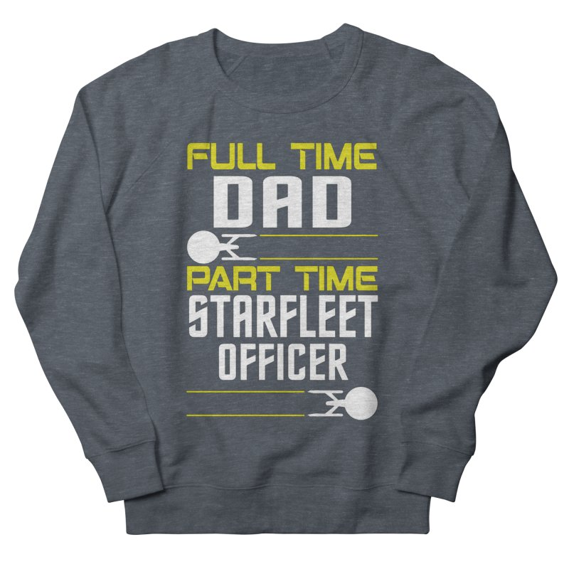 Full Time Dad, Part Time Starfleet Officer Men's Sweatshirt by To Boldly Merch