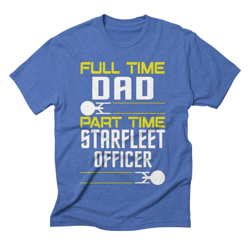Full Time Dad, Part Time Starfleet Officer Men's Triblend T-shirt by To Boldly Merch