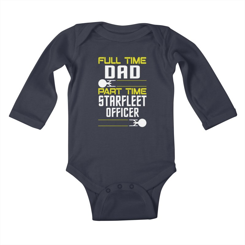Full Time Dad, Part Time Starfleet Officer Kids Baby Longsleeve Bodysuit by To Boldly Merch