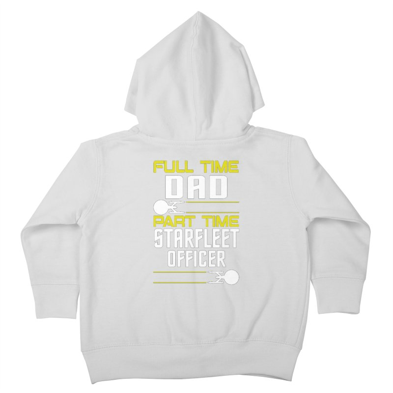 Full Time Dad, Part Time Starfleet Officer Kids Toddler Zip-Up Hoody by To Boldly Merch
