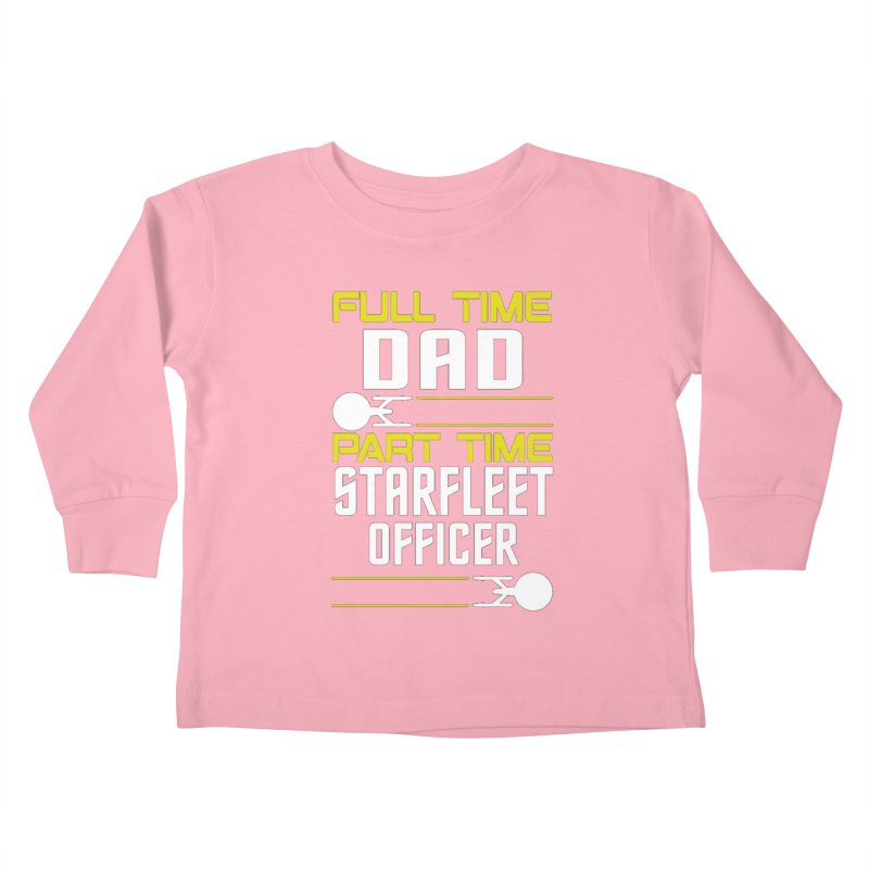 Full Time Dad, Part Time Starfleet Officer Kids Toddler Longsleeve T-Shirt by To Boldly Merch