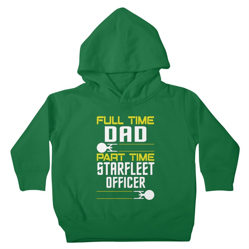 Full Time Dad, Part Time Starfleet Officer Kids Toddler Pullover Hoody by To Boldly Merch