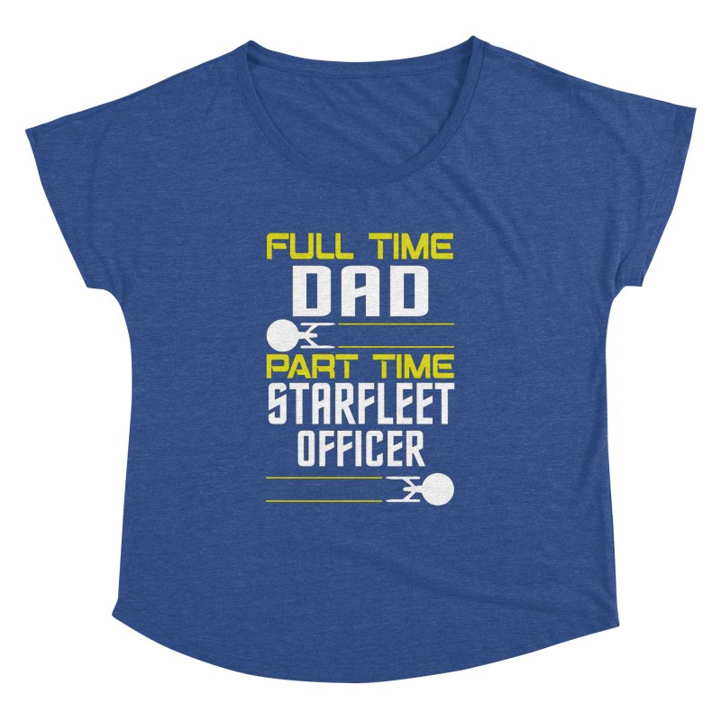 Full Time Dad, Part Time Starfleet Officer Women's Dolman by To Boldly Merch