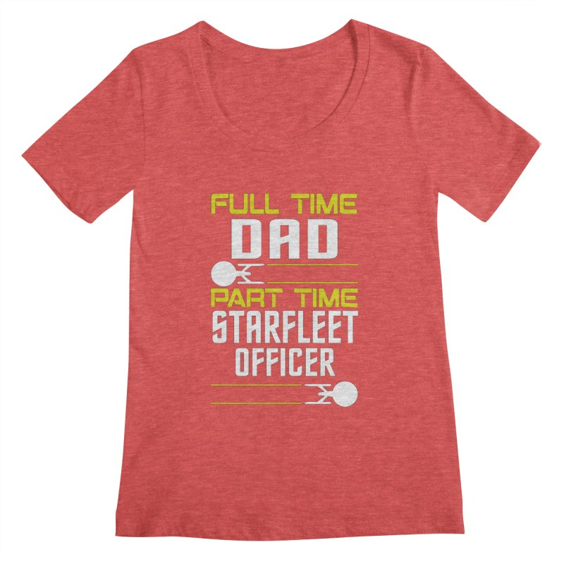 Full Time Dad, Part Time Starfleet Officer Women's Scoopneck by To Boldly Merch