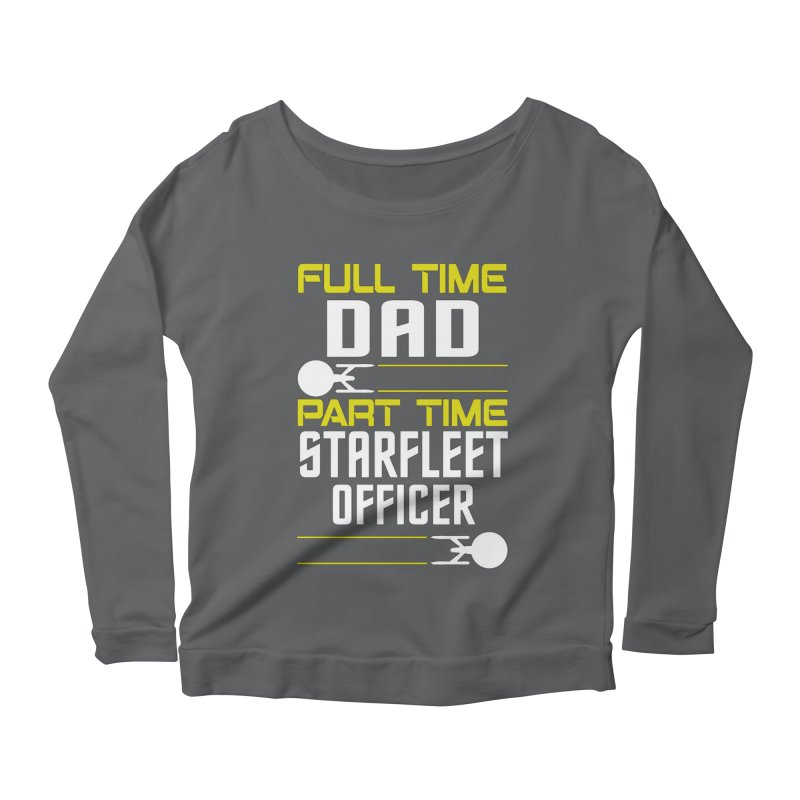 Full Time Dad, Part Time Starfleet Officer Women's Longsleeve Scoopneck  by To Boldly Merch