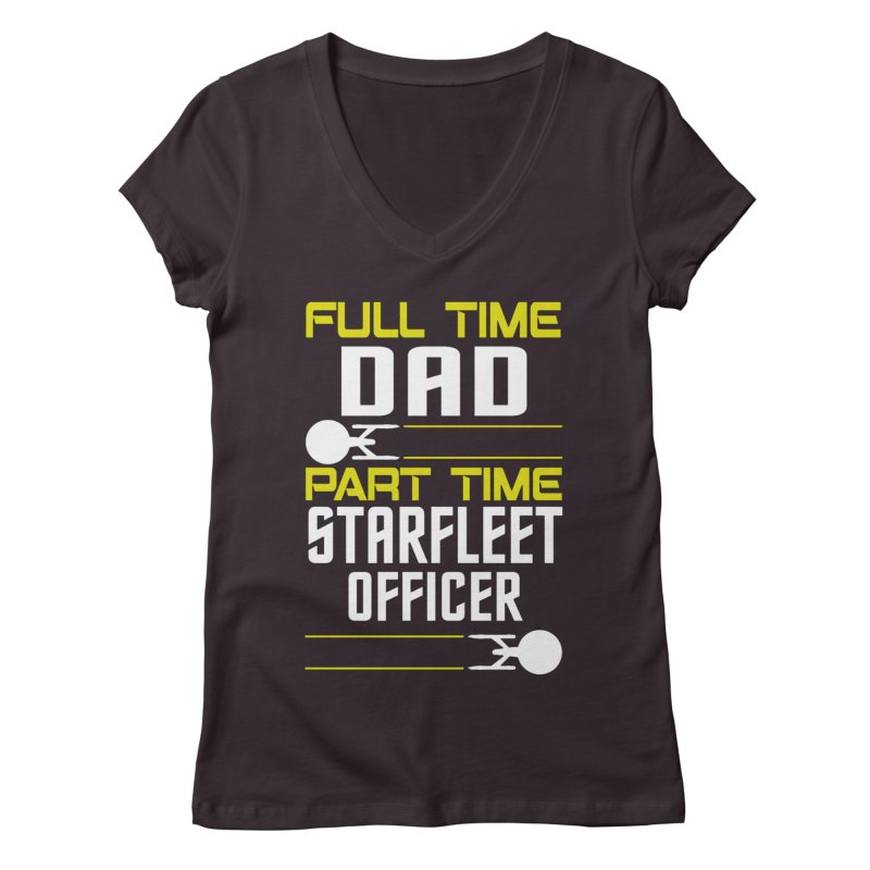 Full Time Dad, Part Time Starfleet Officer Women's V-Neck by To Boldly Merch