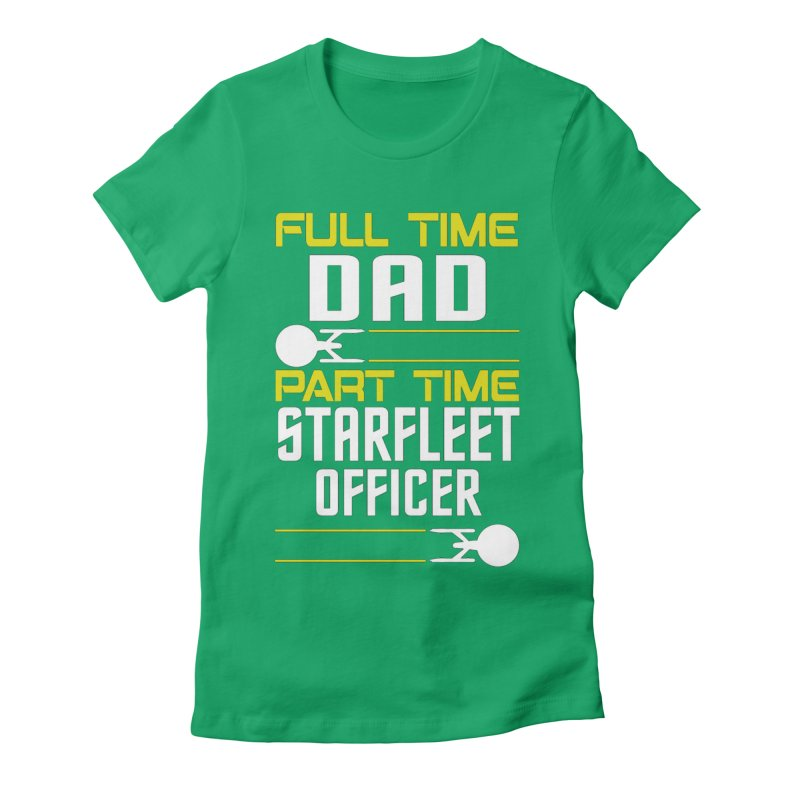 Full Time Dad, Part Time Starfleet Officer Women's Fitted T-Shirt by To Boldly Merch