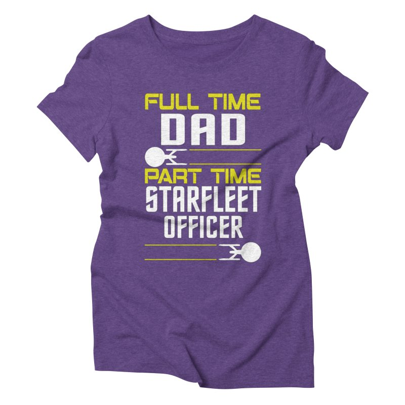 Full Time Dad, Part Time Starfleet Officer Women's Triblend T-shirt by To Boldly Merch