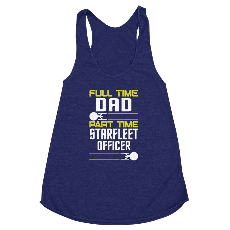 Full Time Dad, Part Time Starfleet Officer Women's Racerback Triblend Tank by To Boldly Merch