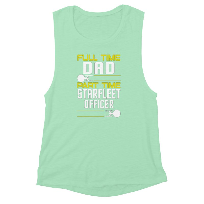 Full Time Dad, Part Time Starfleet Officer Women's Muscle Tank by To Boldly Merch
