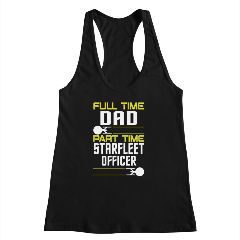 Full Time Dad, Part Time Starfleet Officer Women's Racerback Tank by To Boldly Merch