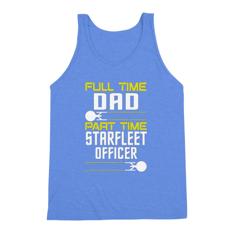 Full Time Dad, Part Time Starfleet Officer Men's Triblend Tank by To Boldly Merch