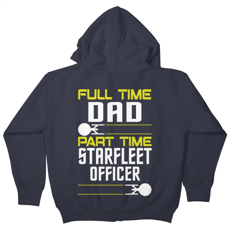 Full Time Dad, Part Time Starfleet Officer Kids Zip-Up Hoody by To Boldly Merch