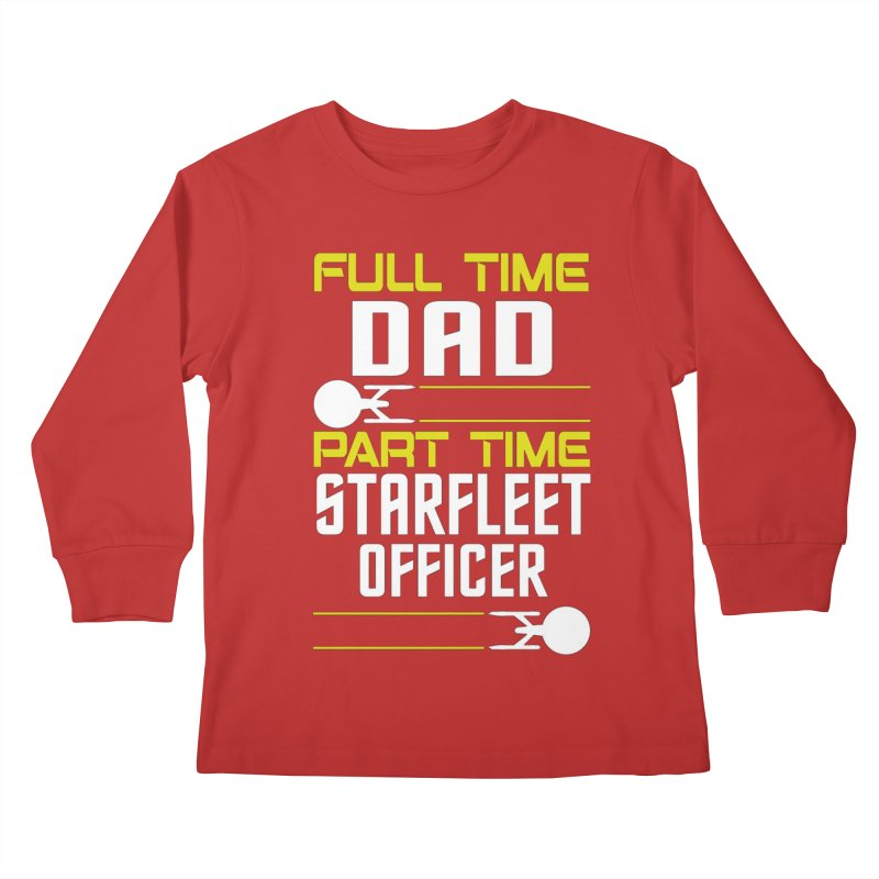 Full Time Dad, Part Time Starfleet Officer Kids Longsleeve T-Shirt by To Boldly Merch