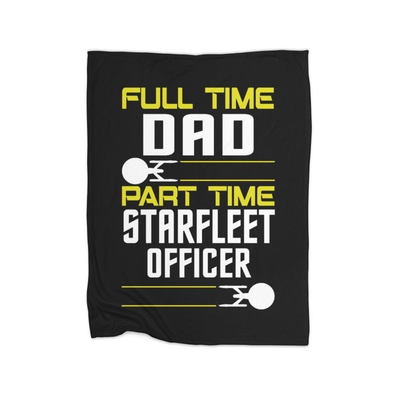 Full Time Dad, Part Time Starfleet Officer Home Blanket by To Boldly Merch