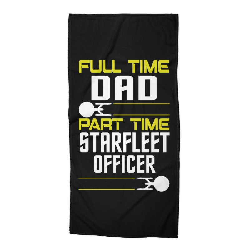 Full Time Dad, Part Time Starfleet Officer Accessories Beach Towel by To Boldly Merch