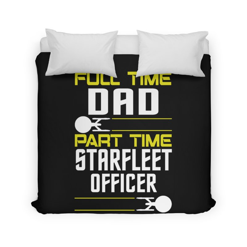 Full Time Dad, Part Time Starfleet Officer Home Duvet by To Boldly Merch