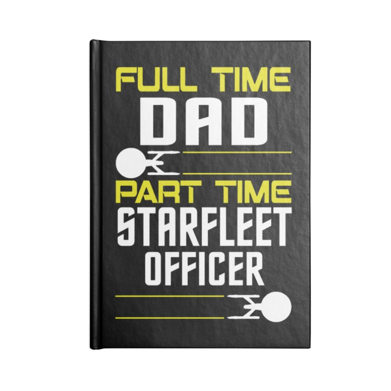 Full Time Dad, Part Time Starfleet Officer Accessories Notebook by To Boldly Merch