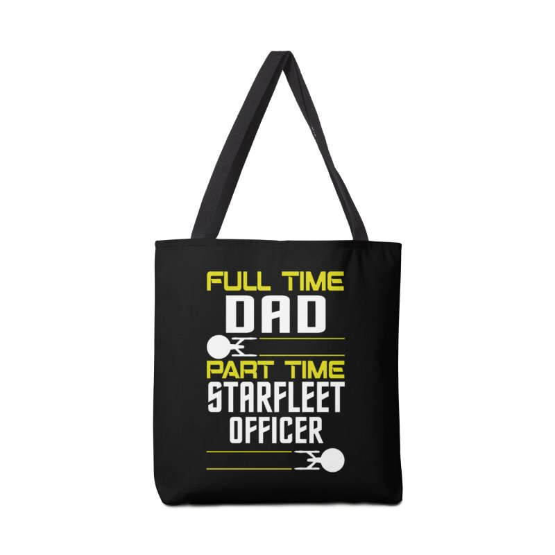 Full Time Dad, Part Time Starfleet Officer Accessories Bag by To Boldly Merch