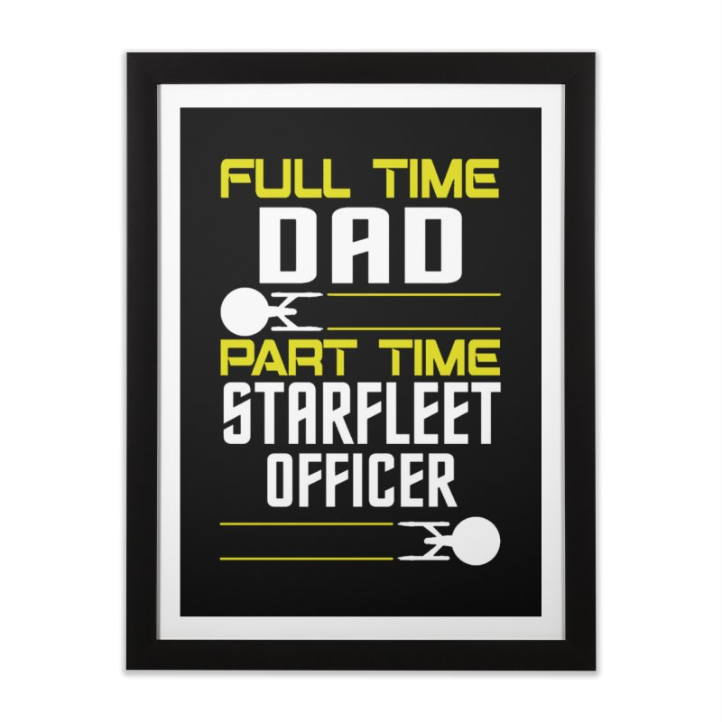 Full Time Dad, Part Time Starfleet Officer Home Framed Fine Art Print by To Boldly Merch