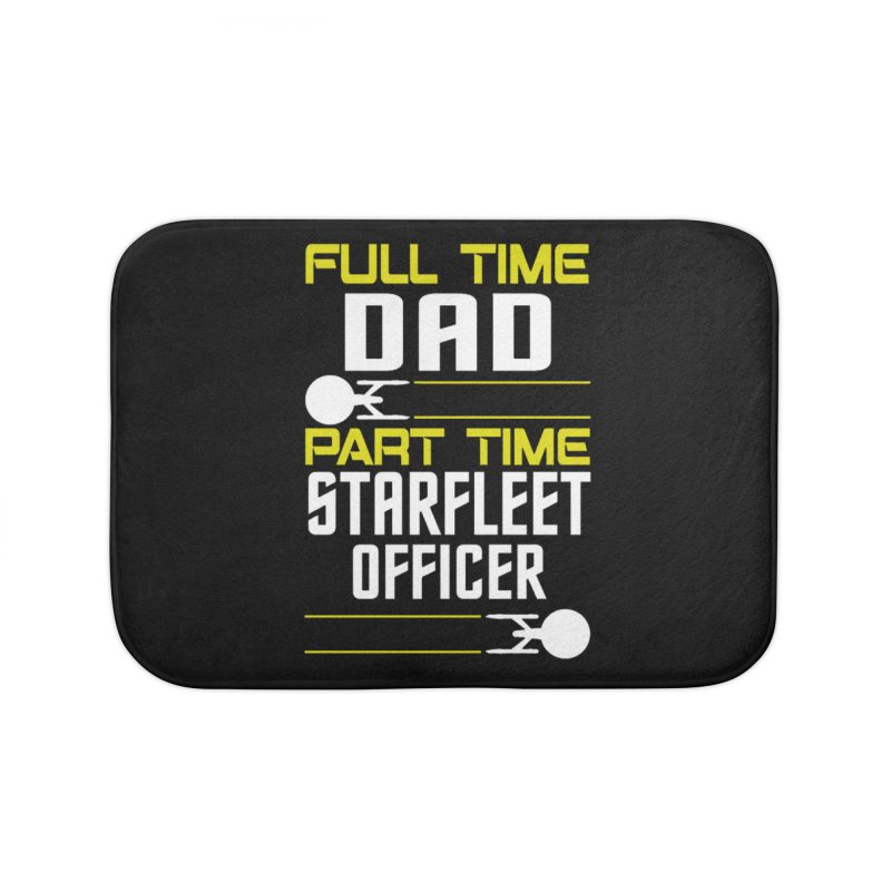 Full Time Dad, Part Time Starfleet Officer Home Bath Mat by To Boldly Merch