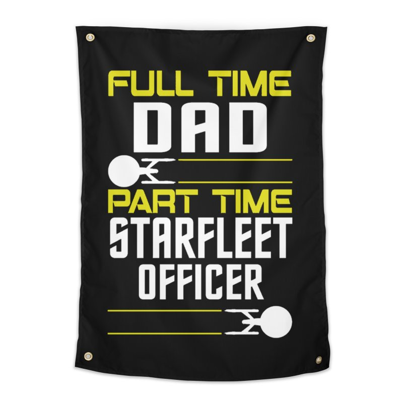 Full Time Dad, Part Time Starfleet Officer Home Tapestry by To Boldly Merch