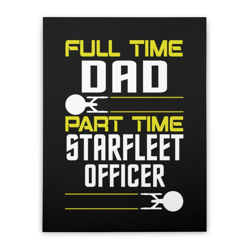 Full Time Dad, Part Time Starfleet Officer Home Stretched Canvas by To Boldly Merch