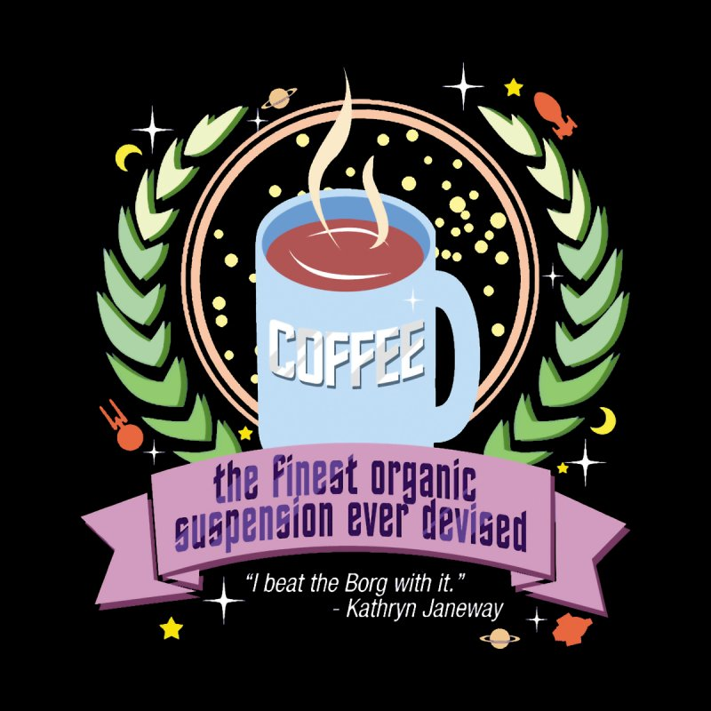 Coffee - The finest organic suspension ever devised by To Boldly Merch