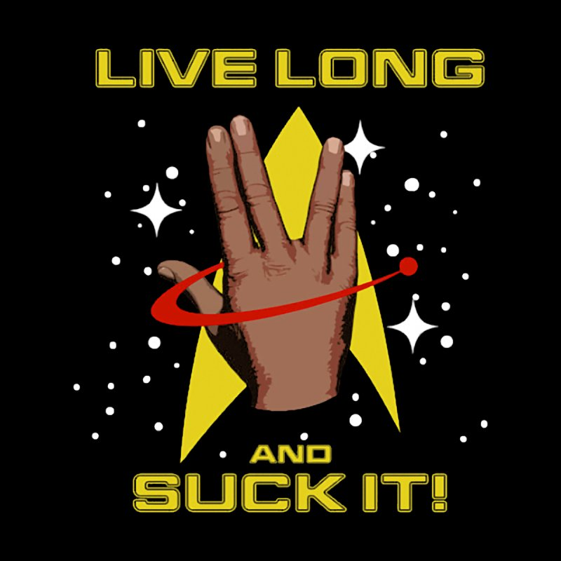 Live Long and Suck It by To Boldly Merch