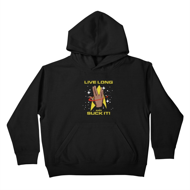 Live Long and Suck It Kids Pullover Hoody by To Boldly Merch