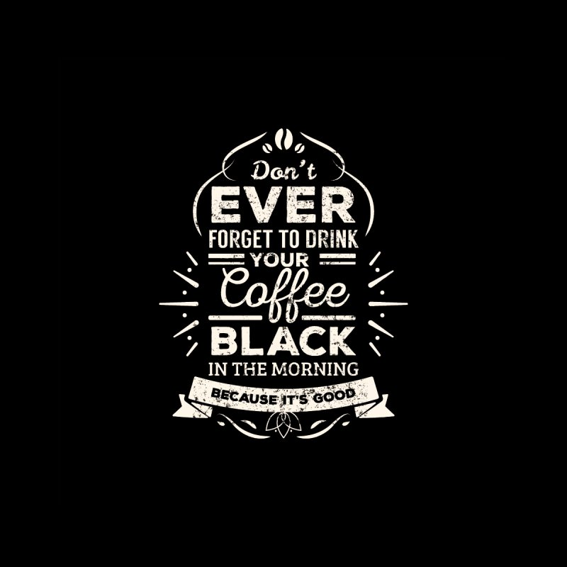 Coffee Black Mornings by To Boldly Merch