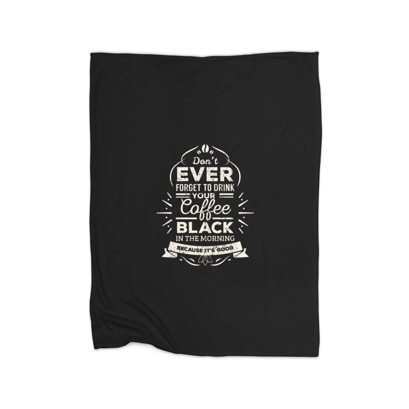 Coffee Black Mornings Home Blanket by To Boldly Merch
