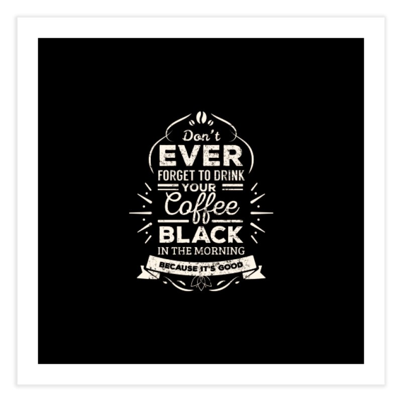 Coffee Black Mornings Home Fine Art Print by To Boldly Merch