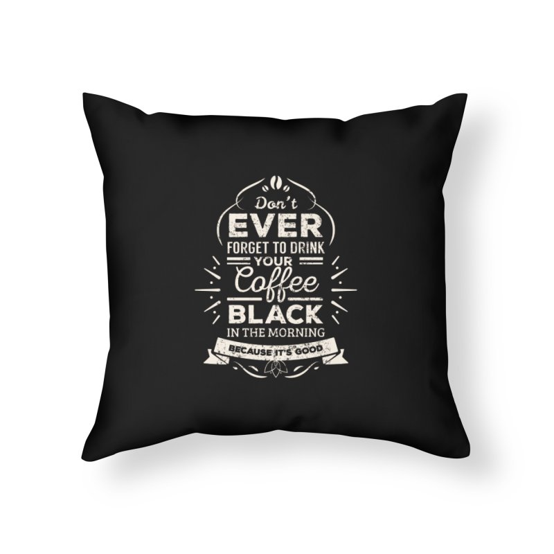 Coffee Black Mornings Home Throw Pillow by To Boldly Merch