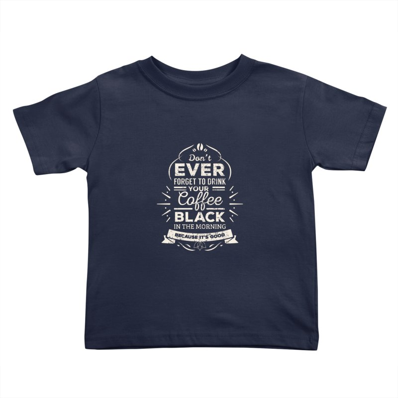 Coffee Black Mornings Kids Toddler T-Shirt by To Boldly Merch
