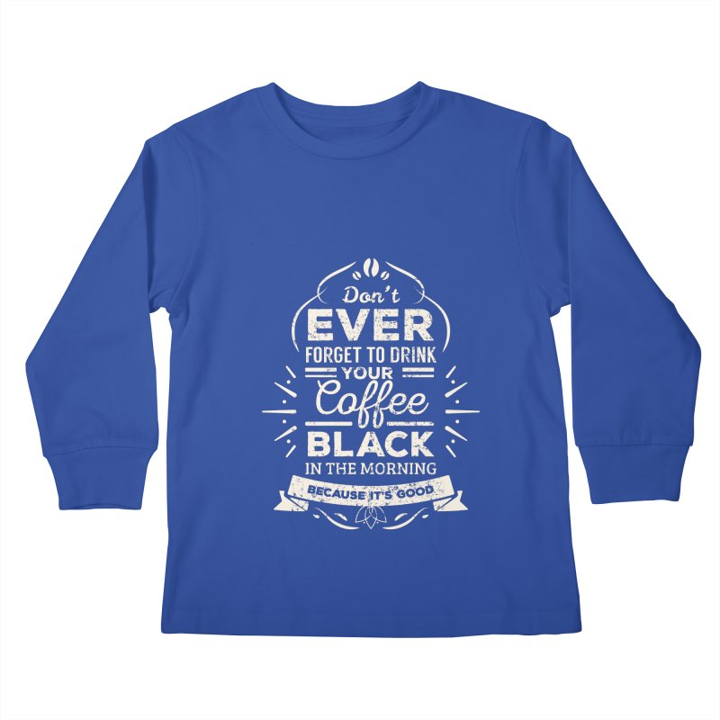 Coffee Black Mornings Kids Longsleeve T-Shirt by To Boldly Merch