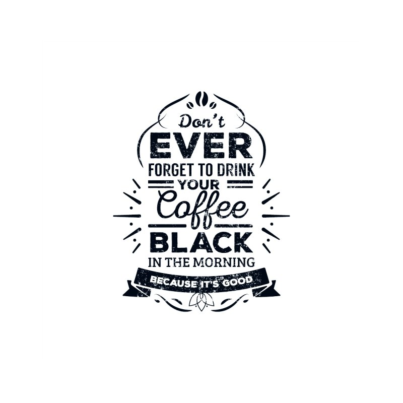 Black Coffee Mornings by To Boldly Merch