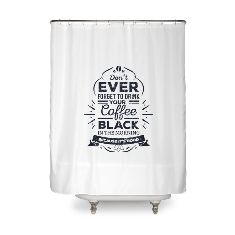 Black Coffee Mornings Home Shower Curtain by To Boldly Merch