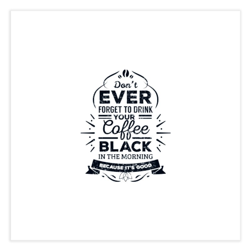 Black Coffee Mornings Home Fine Art Print by To Boldly Merch