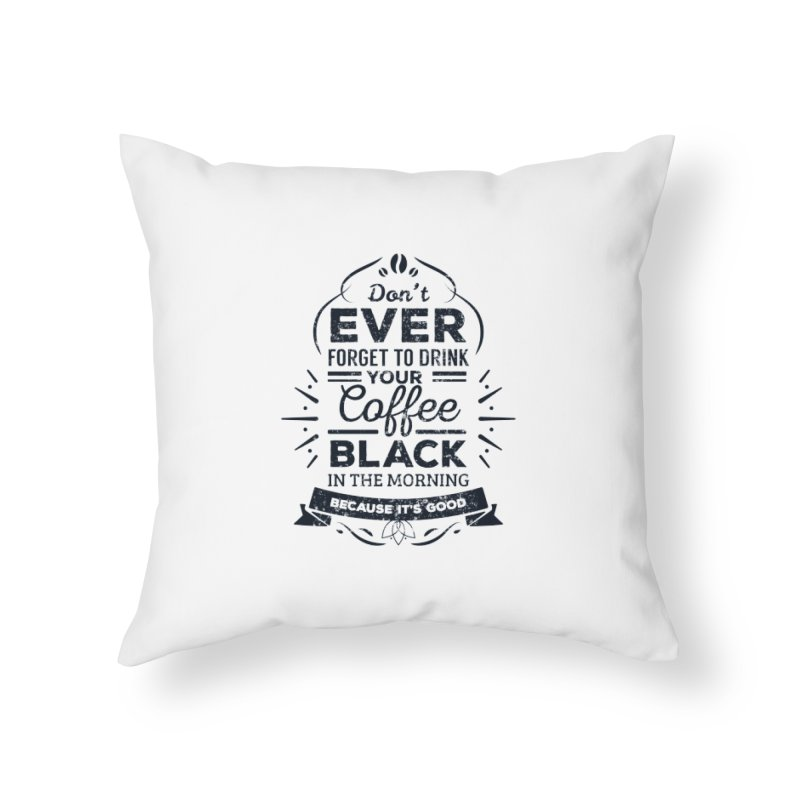 Black Coffee Mornings Home Throw Pillow by To Boldly Merch
