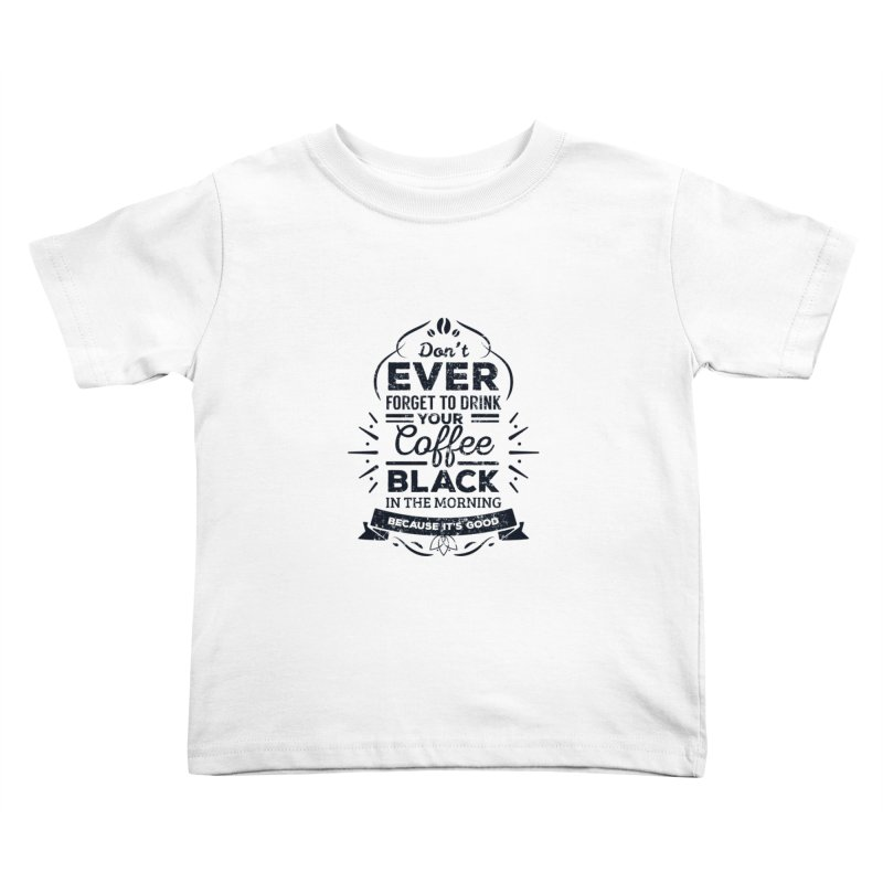 Black Coffee Mornings Kids Toddler T-Shirt by To Boldly Merch